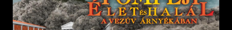 Pompeji – Élet és halál a Vezúv árnyékában